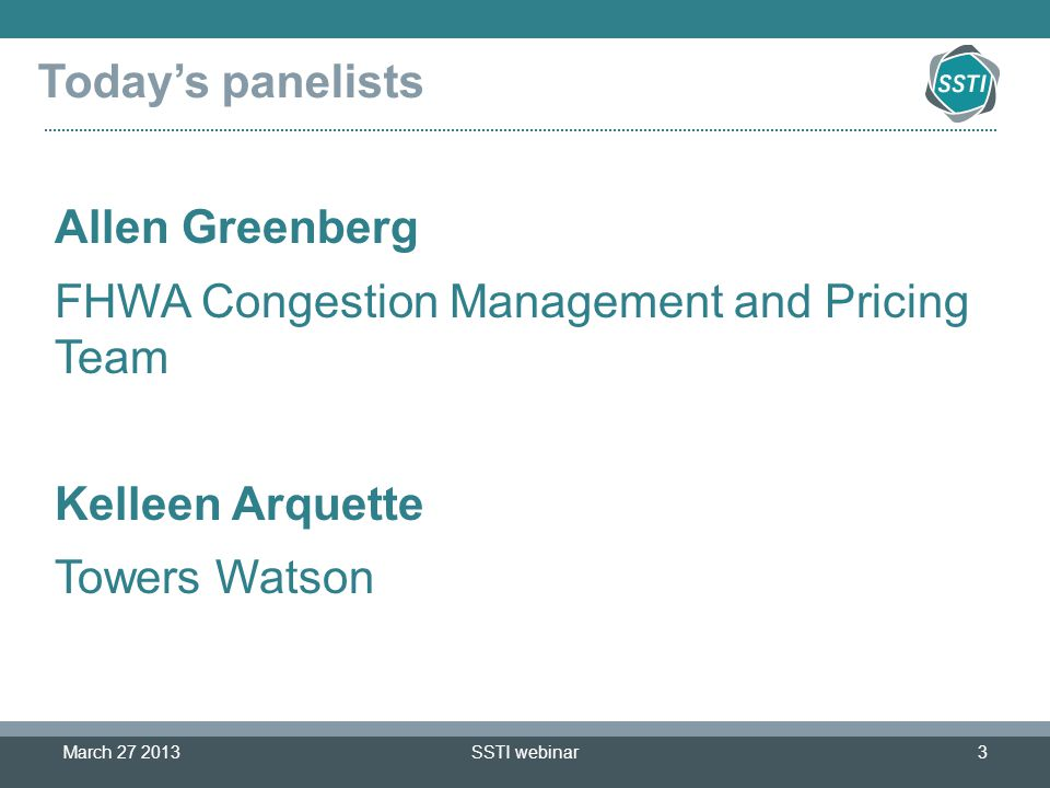 SSTI webinar3 Todays panelists March 27 2013 Allen Greenberg FHWA Congestion Management and Pricing Team Kelleen Arquette Towers Watson