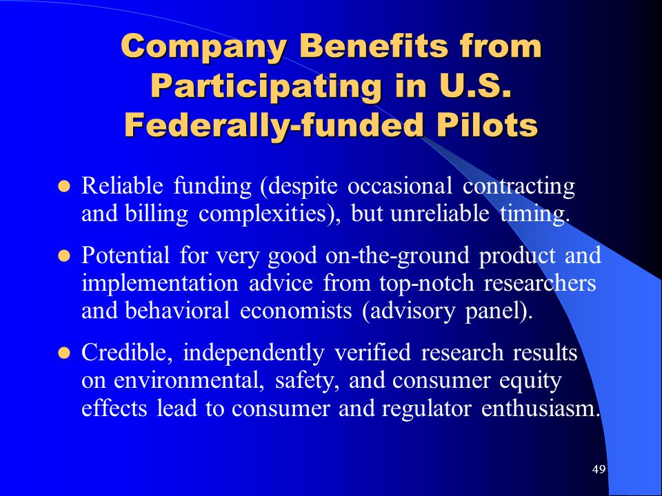 49 Company Benefits from Participating in U.S. Federally-funded Pilots Reliable funding (despite occasional contracting and billing complexities), but