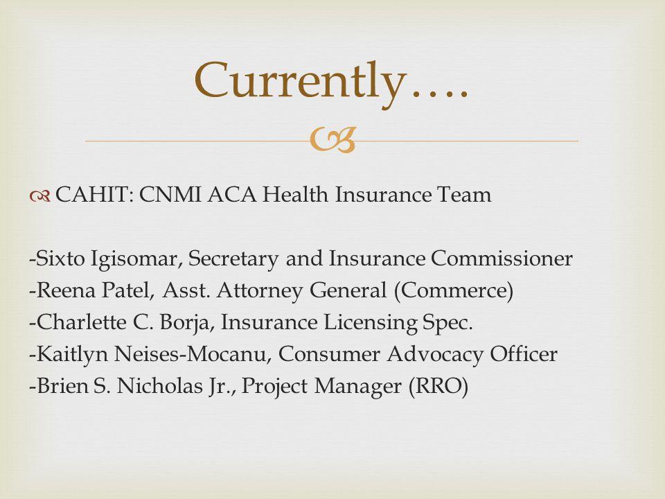 CAHIT: CNMI ACA Health Insurance Team -Sixto Igisomar, Secretary and Insurance Commissioner -Reena Patel, Asst.