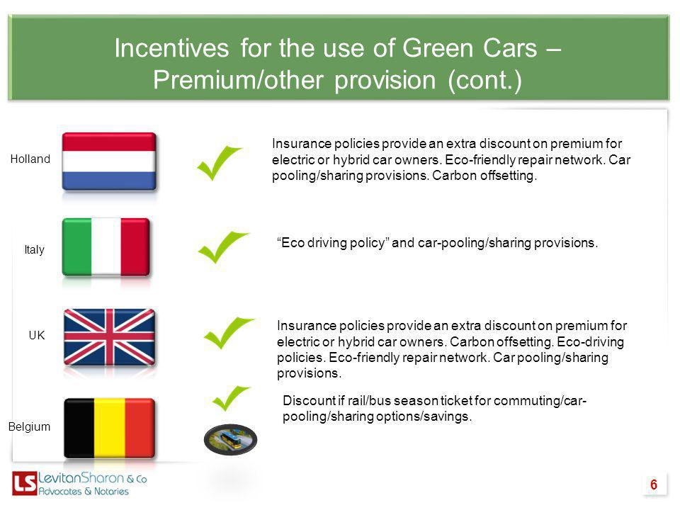 Incentives for the use of Green Cars – Premium/other provision (cont.) 6 Insurance policies provide an extra discount on premium for electric or hybri