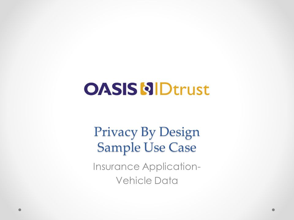 Privacy By Design Sample Use Case Insurance Application- Vehicle Data