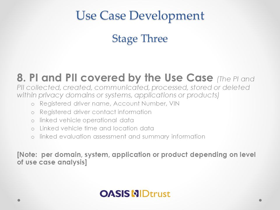 Use Case Development Stage Three 8. PI and PII covered by the Use Case (The PI and PII collected, created, communicated, processed, stored or deleted