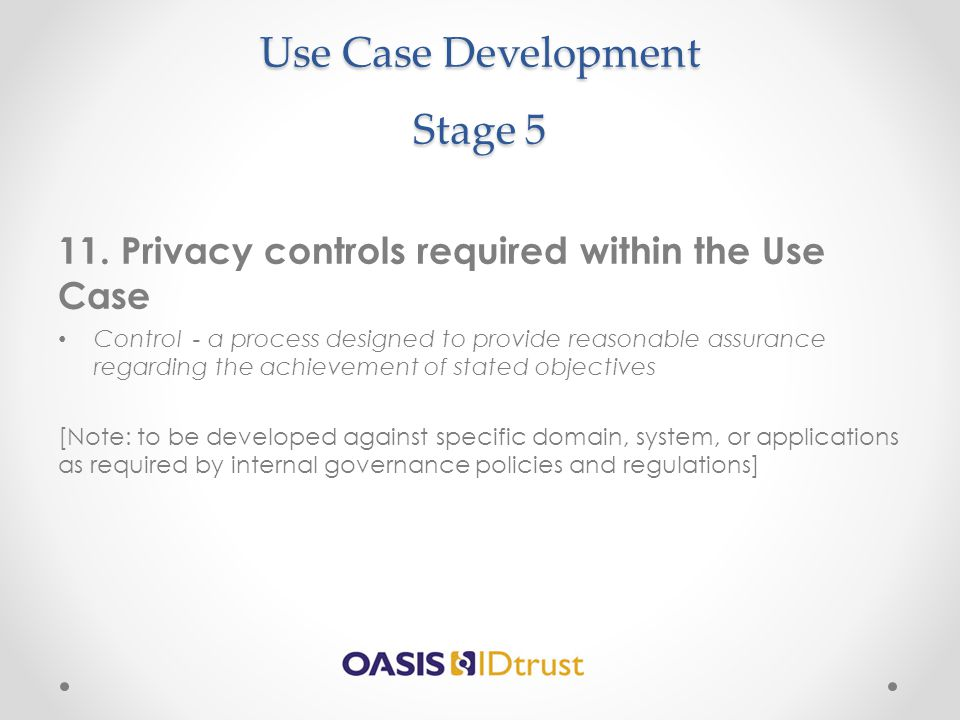 Use Case Development Stage 5 11. Privacy controls required within the Use Case Control - a process designed to provide reasonable assurance regarding