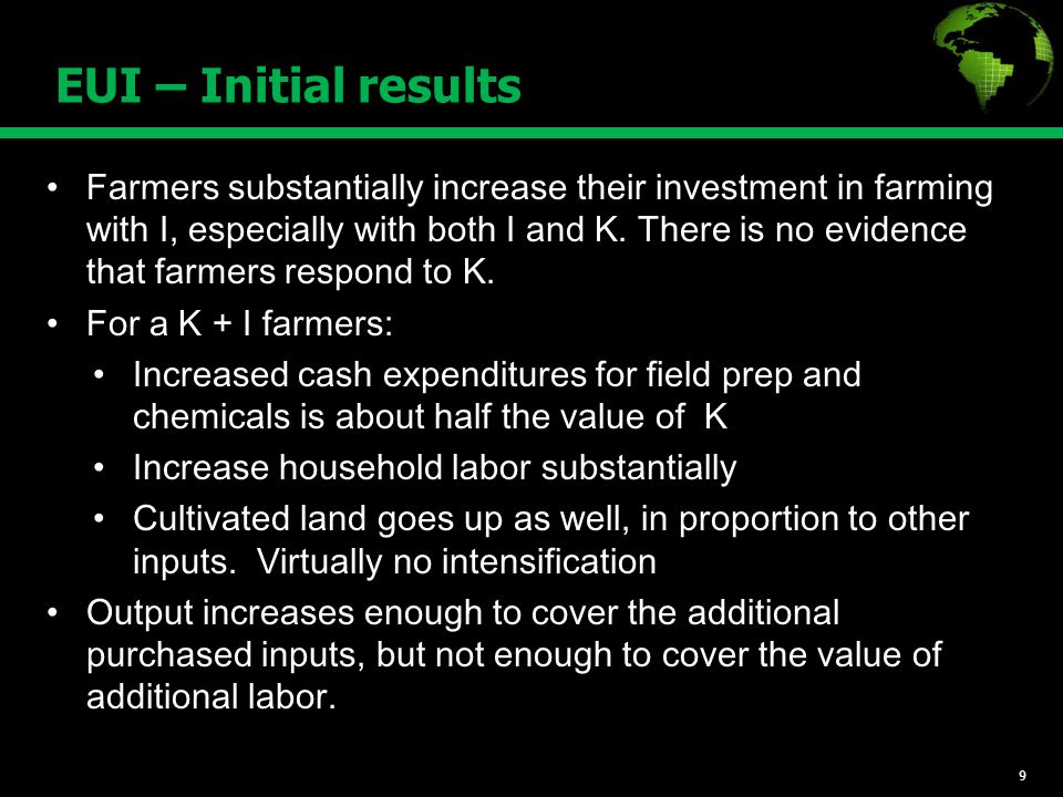 EUI – Initial results Farmers substantially increase their investment in farming with I, especially with both I and K.