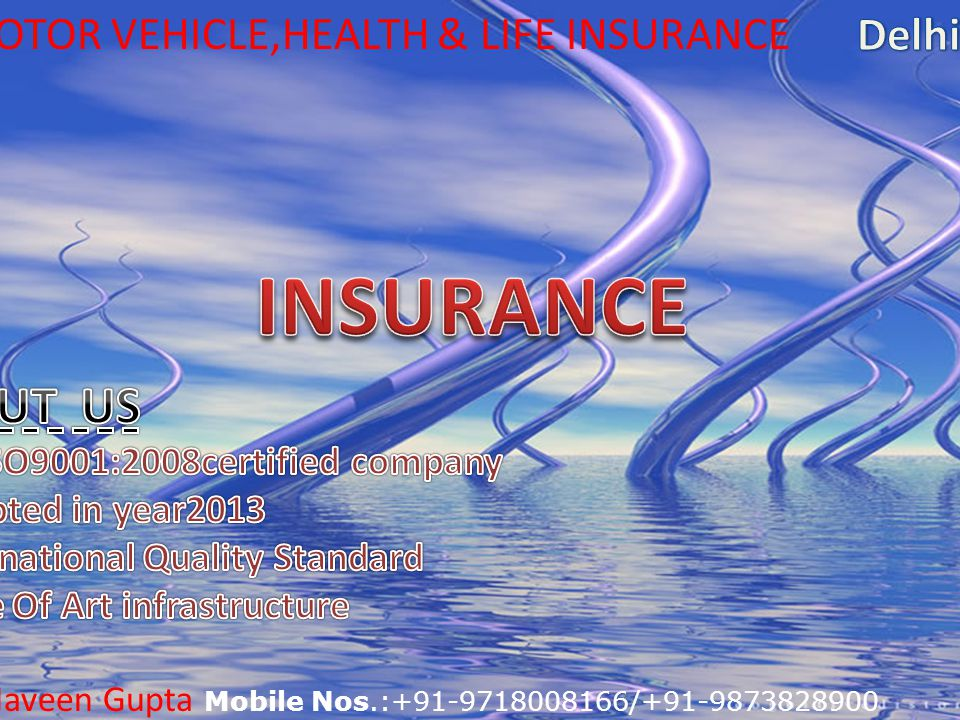 Mr. Naveen Gupta Mobile Nos.:+91-9718008166/+91-9873828900 MOTOR VEHICLE,HEALTH & LIFE INSURANCE