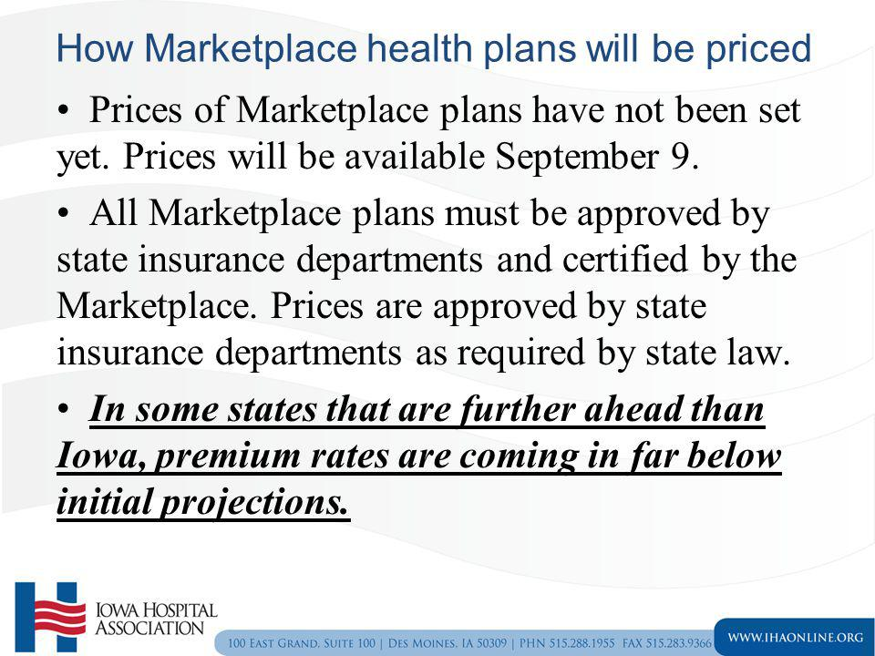 How Marketplace health plans will be priced Prices of Marketplace plans have not been set yet. Prices will be available September 9. All Marketplace p
