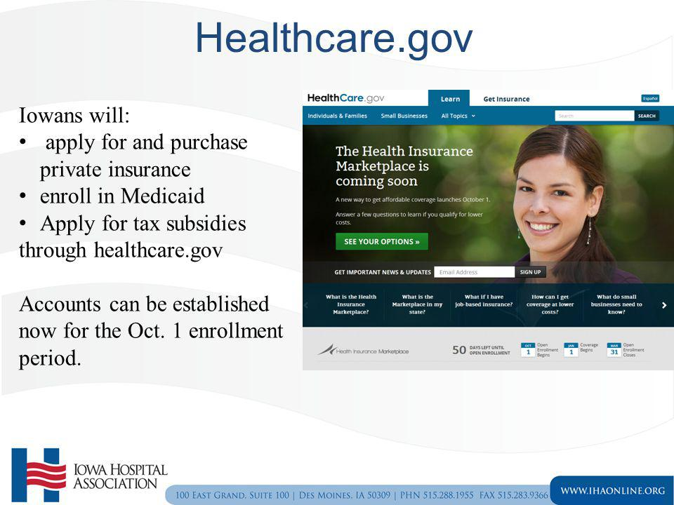 Healthcare.gov Iowans will: apply for and purchase private insurance enroll in Medicaid Apply for tax subsidies through healthcare.gov Accounts can be
