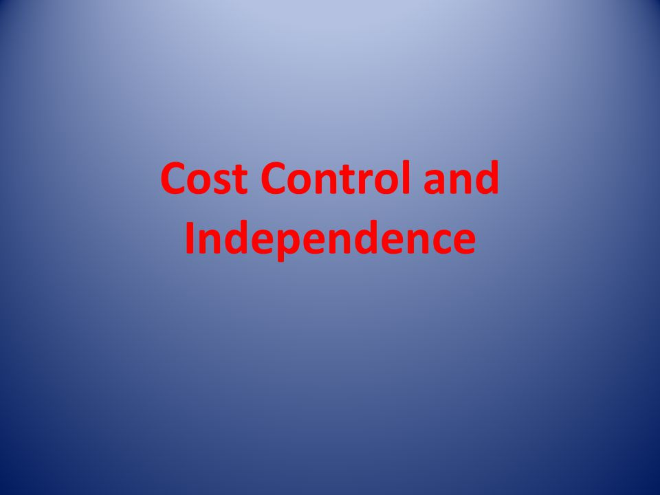 Cost Control and Independence