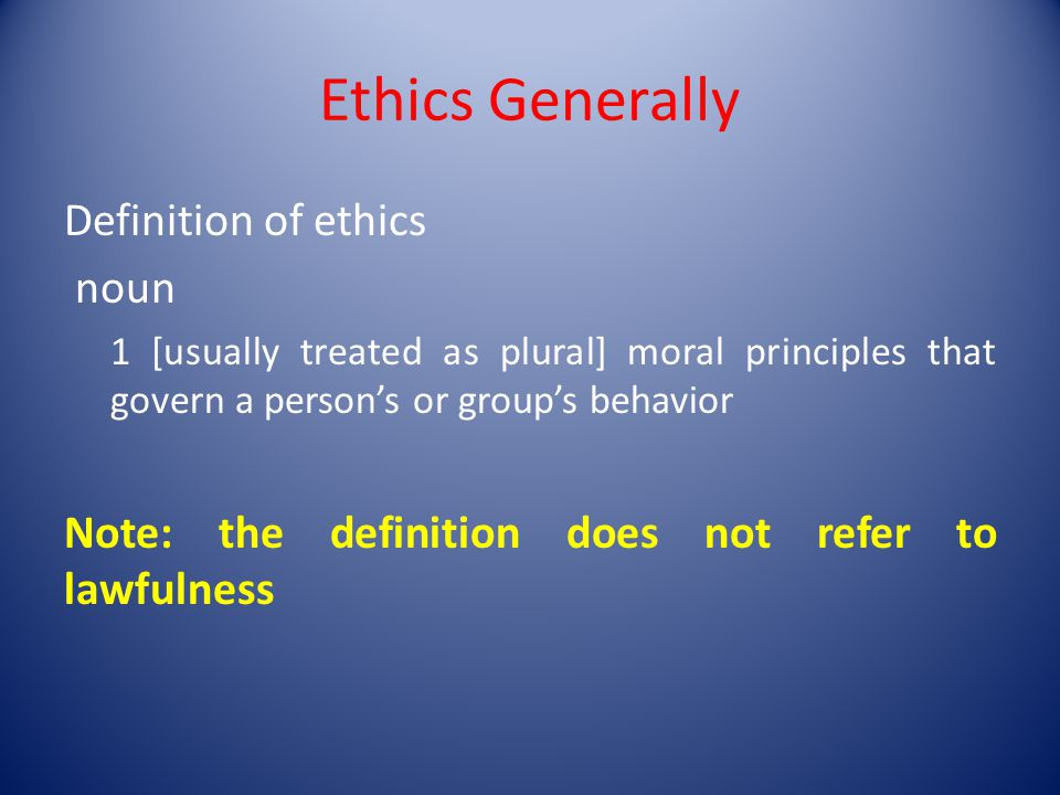 Ethics Generally Definition of ethics noun 1 [usually treated as plural] moral principles that govern a persons or groups behavior Note: the definition does not refer to lawfulness