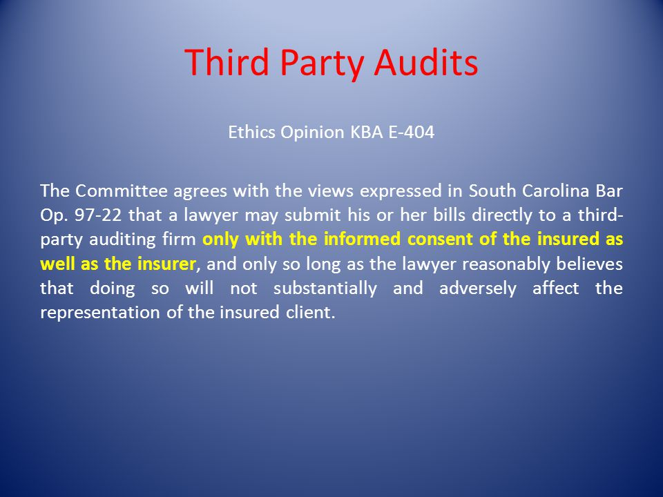 Third Party Audits Ethics Opinion KBA E-404 The Committee agrees with the views expressed in South Carolina Bar Op.