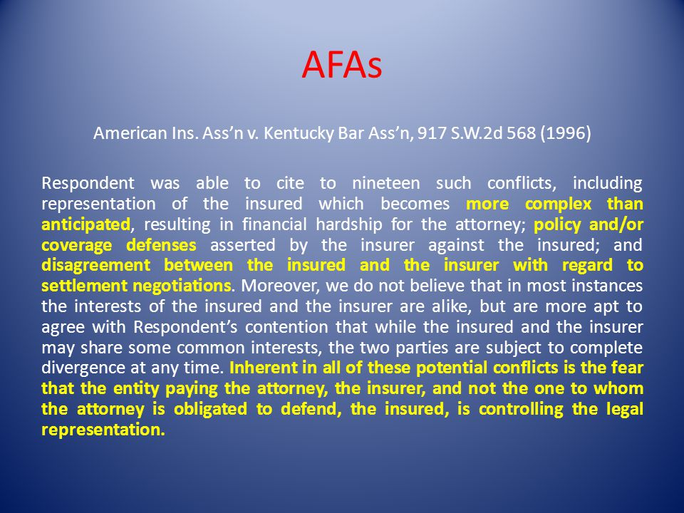 AFAs American Ins. Assn v. Kentucky Bar Assn, 917 S.W.2d 568 (1996) Respondent was able to cite to nineteen such conflicts, including representation o