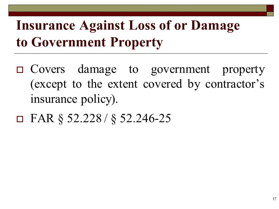Insurance Against Loss of or Damage to Government Property Covers damage to government property (except to the extent covered by contractors insurance