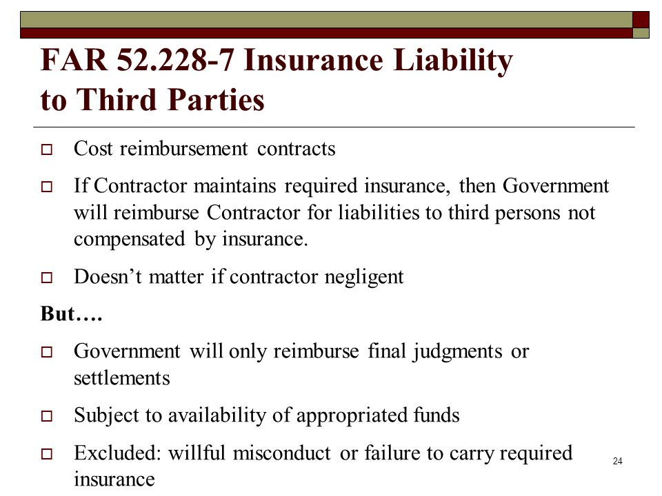 FAR 52.228-7 Insurance Liability to Third Parties Cost reimbursement contracts If Contractor maintains required insurance, then Government will reimbu