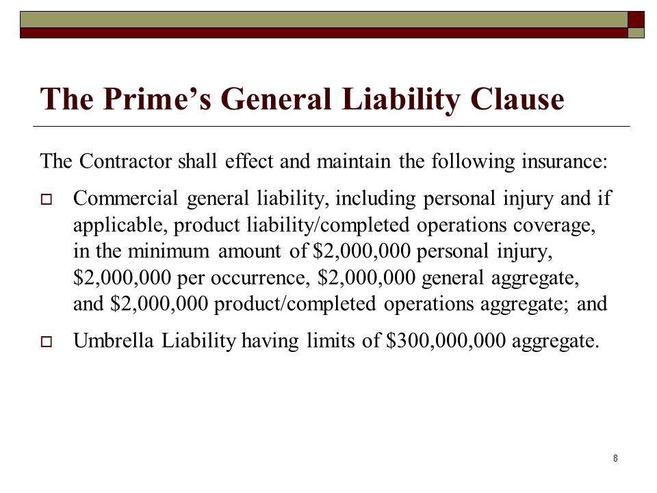The Primes General Liability Clause The Contractor shall effect and maintain the following insurance: Commercial general liability, including personal