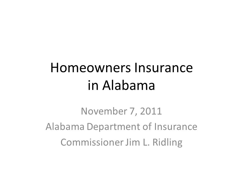 Homeowners Insurance in Alabama November 7, 2011 Alabama Department of Insurance Commissioner Jim L.