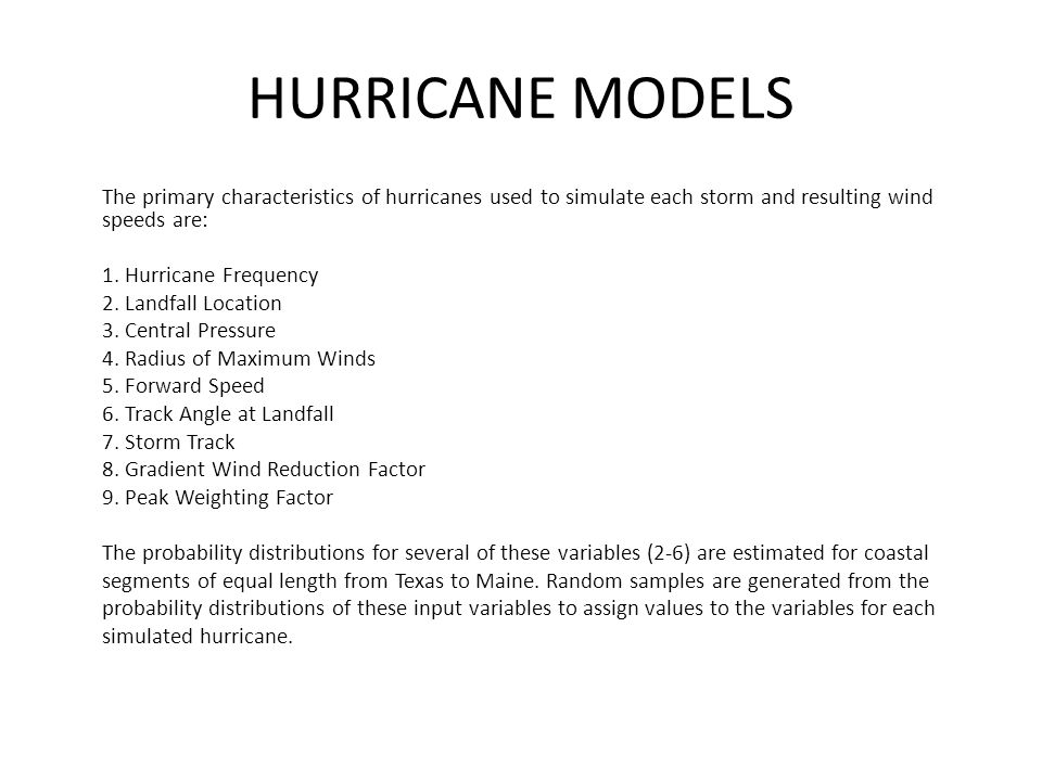HURRICANE MODELS The primary characteristics of hurricanes used to simulate each storm and resulting wind speeds are: 1.