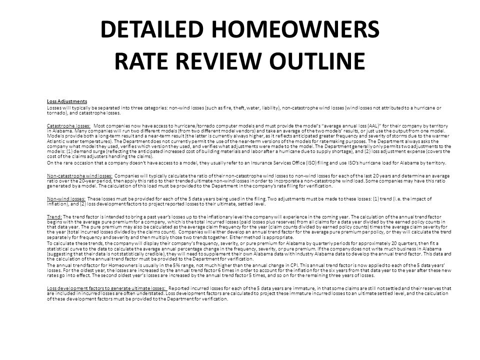 DETAILED HOMEOWNERS RATE REVIEW OUTLINE Loss Adjustments Losses will typically be separated into three categories: non-wind losses (such as fire, theft, water, liability), non-catastrophe wind losses (wind losses not attributed to a hurricane or tornado), and catastrophe losses.