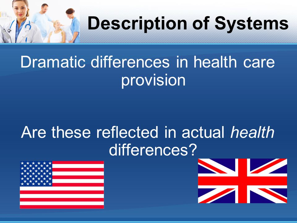 Description of Systems Dramatic differences in health care provision Are these reflected in actual health differences?