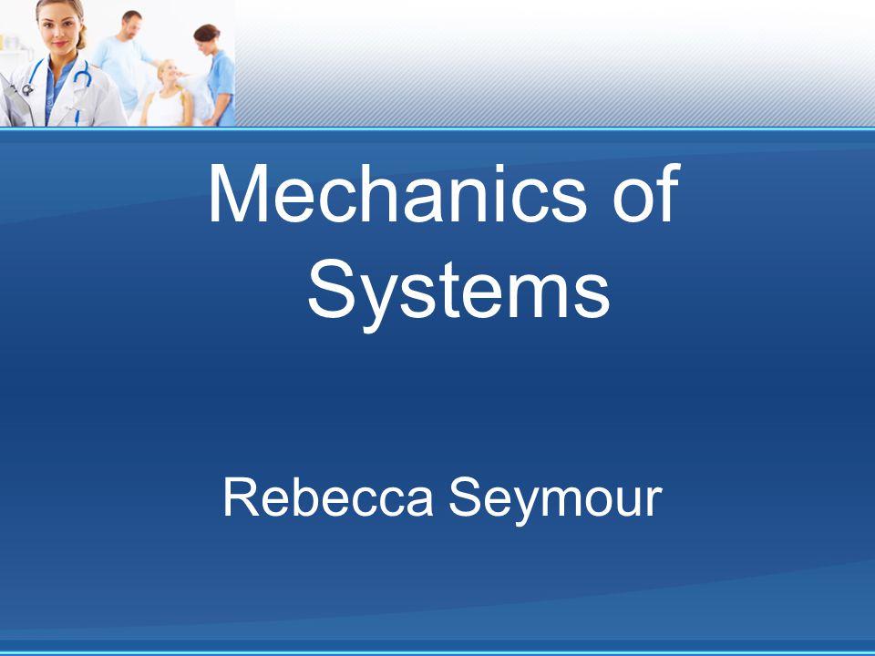 Mechanics of Systems Rebecca Seymour