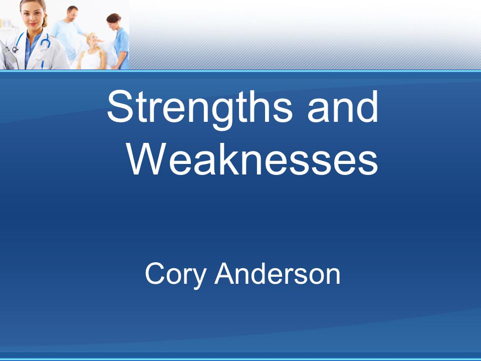 Strengths and Weaknesses Cory Anderson