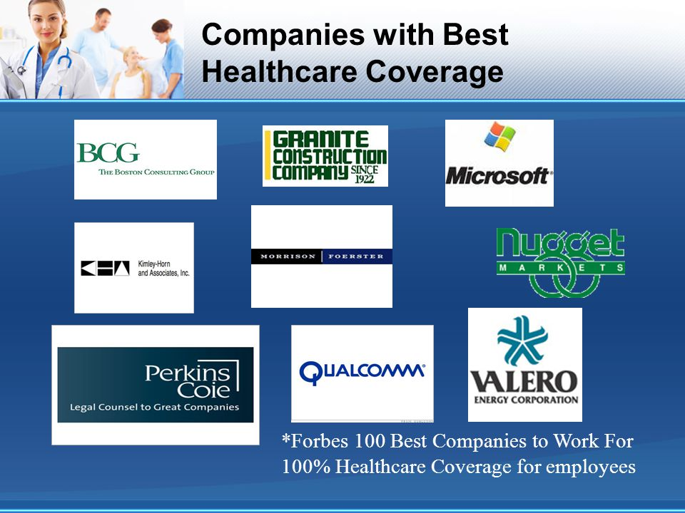 Companies with Best Healthcare Coverage *Forbes 100 Best Companies to Work For 100% Healthcare Coverage for employees