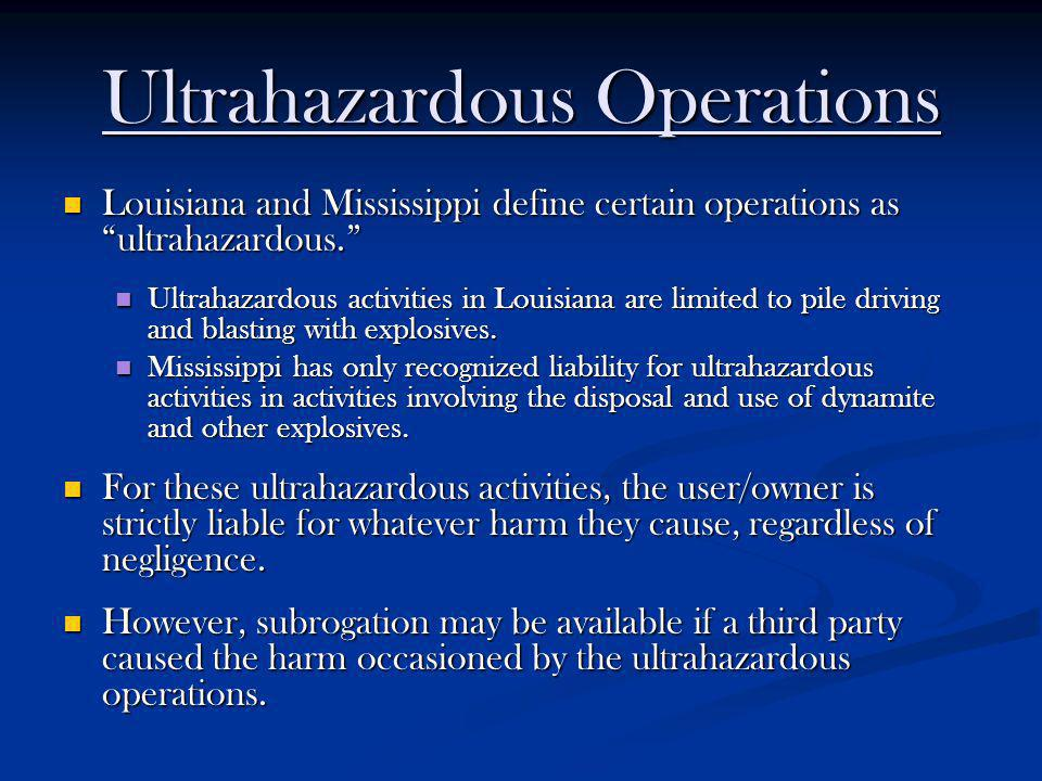Ultrahazardous Operations Louisiana and Mississippi define certain operations as ultrahazardous. Louisiana and Mississippi define certain operations a