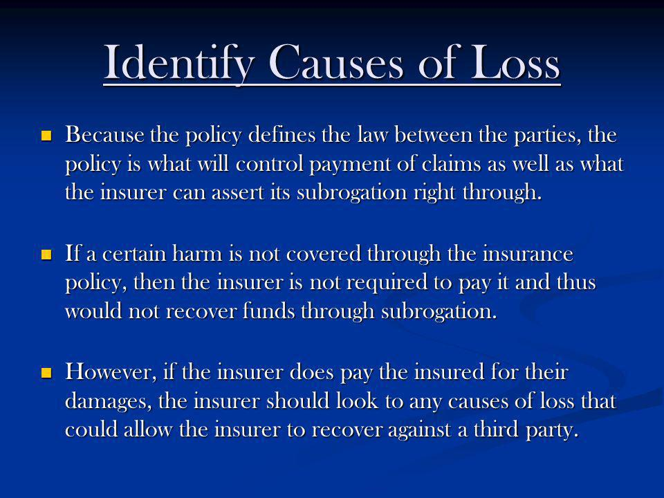 Identify Causes of Loss Because the policy defines the law between the parties, the policy is what will control payment of claims as well as what the