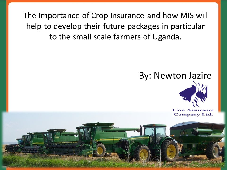 The Importance of Crop Insurance and how MIS will help to develop their future packages in particular to the small scale farmers of Uganda. By: Newton