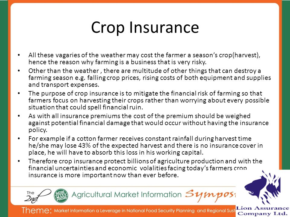 Crop Insurance All these vagaries of the weather may cost the farmer a seasons crop(harvest), hence the reason why farming is a business that is very