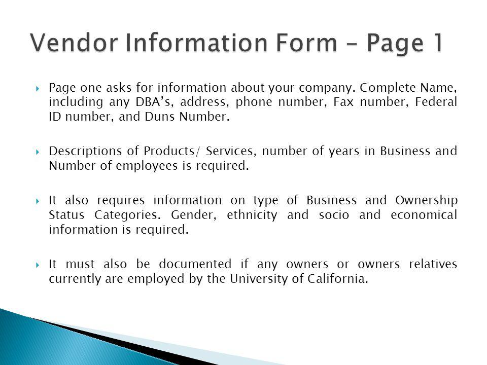 Page one asks for information about your company. Complete Name, including any DBAs, address, phone number, Fax number, Federal ID number, and Duns Nu