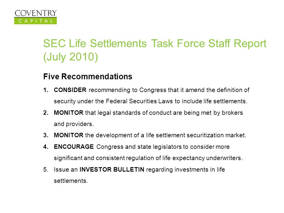 SEC Life Settlements Task Force Staff Report (July 2010) Five Recommendations 1.CONSIDER recommending to Congress that it amend the definition of secu