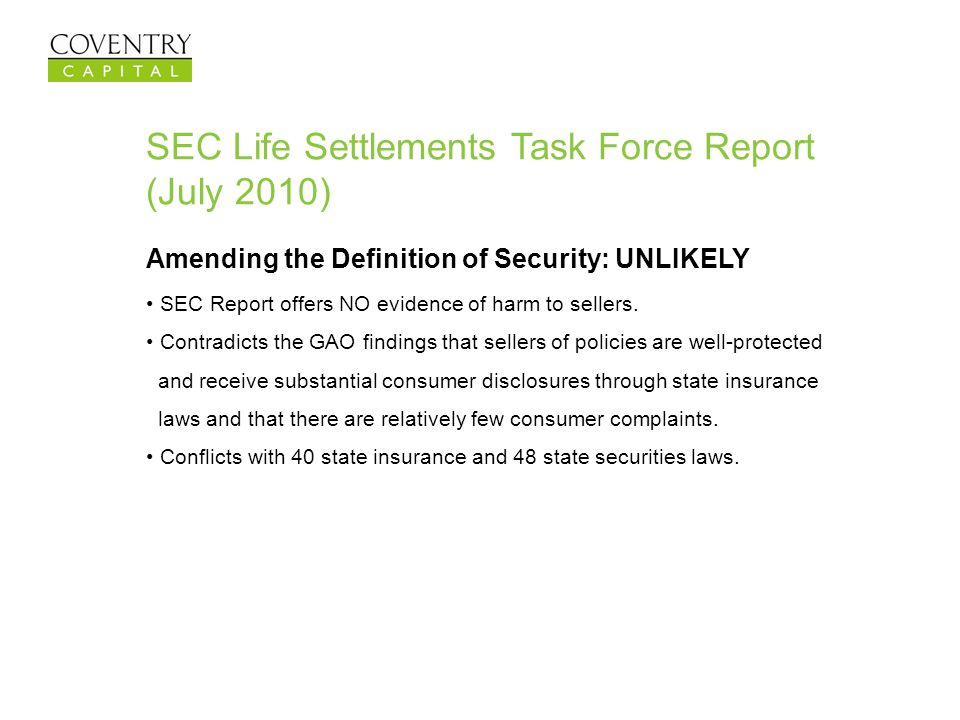 SEC Life Settlements Task Force Report (July 2010) Amending the Definition of Security: UNLIKELY SEC Report offers NO evidence of harm to sellers. Con