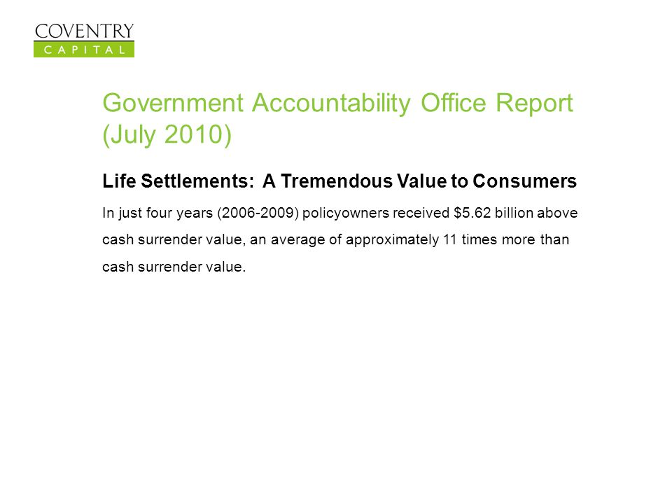 Government Accountability Office Report (July 2010) Life Settlements: A Tremendous Value to Consumers In just four years (2006-2009) policyowners rece