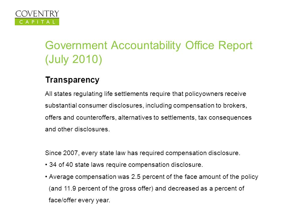 Government Accountability Office Report (July 2010) Transparency All states regulating life settlements require that policyowners receive substantial