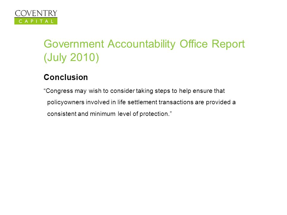 Government Accountability Office Report (July 2010) Conclusion Congress may wish to consider taking steps to help ensure that policyowners involved in