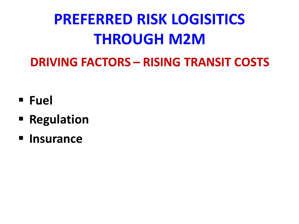 PREFERRED RISK LOGISITICS THROUGH M2M DRIVING FACTORS – RISING TRANSIT COSTS Fuel Regulation Insurance