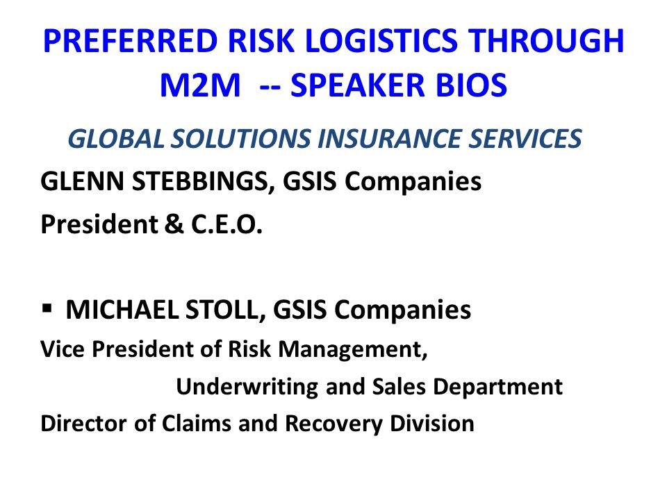 PREFERRED RISK LOGISITICS THROUGH M2M DRIVING FACTORS – INCREASE IN NON ASSET PROVIDERS Small Motor Carriers Leaving Industry Freight Broker Entries Increasing Emphasis on Logistics Management Competition for Shippers – Need to Stand Out Need for Secure, Safe & On Time Delivery