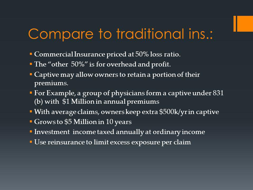 Compare to traditional ins.: Commercial Insurance priced at 50% loss ratio.