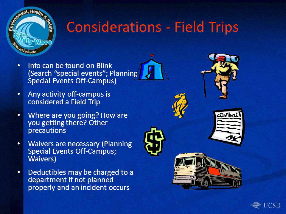 Considerations - Field Trips Info can be found on Blink (Search special events; Planning Special Events Off-Campus) Any activity off-campus is conside