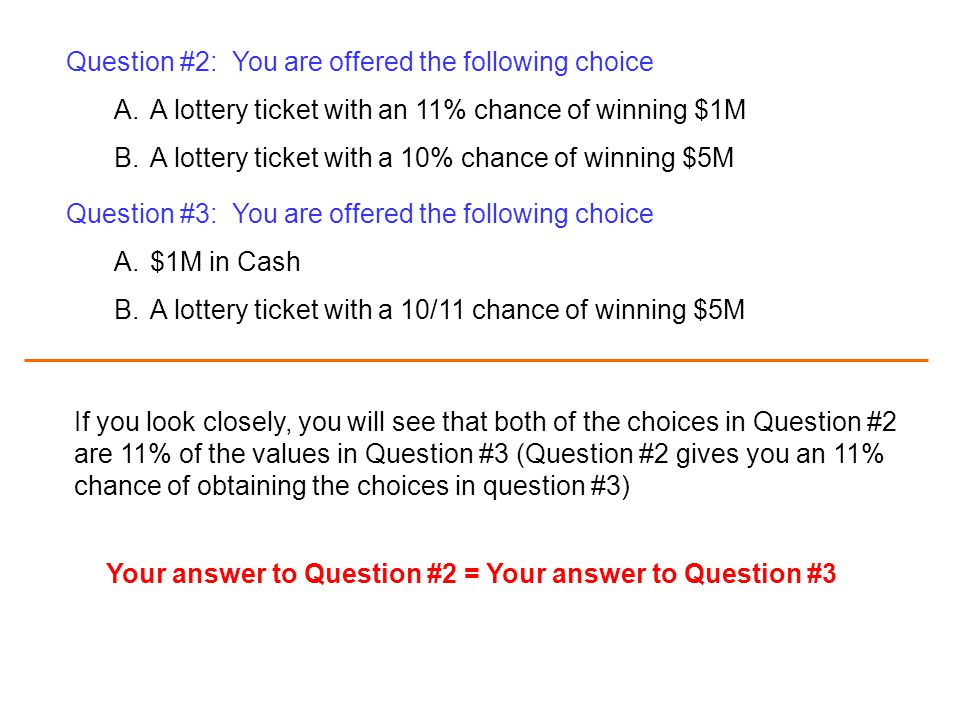 Question #2: You are offered the following choice A.A lottery ticket with an 11% chance of winning $1M B.A lottery ticket with a 10% chance of winning