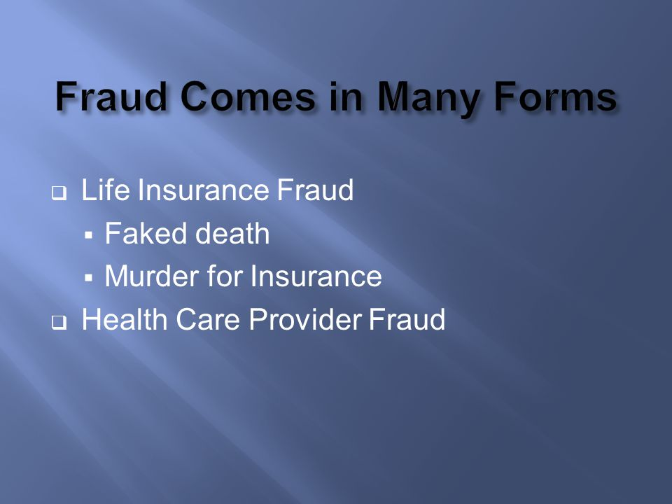 Life Insurance Fraud Faked death Murder for Insurance Health Care Provider Fraud