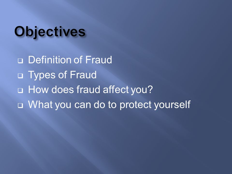 Definition of Fraud Types of Fraud How does fraud affect you? What you can do to protect yourself