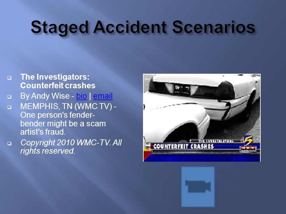 The Investigators: Counterfeit crashes By Andy Wise - bio | emailbioemail MEMPHIS, TN (WMC TV) - One person's fender- bender might be a scam artist's