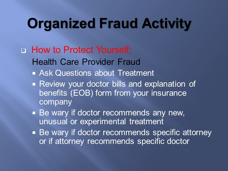 How to Protect Yourself: Health Care Provider Fraud Ask Questions about Treatment Review your doctor bills and explanation of benefits (EOB) form from