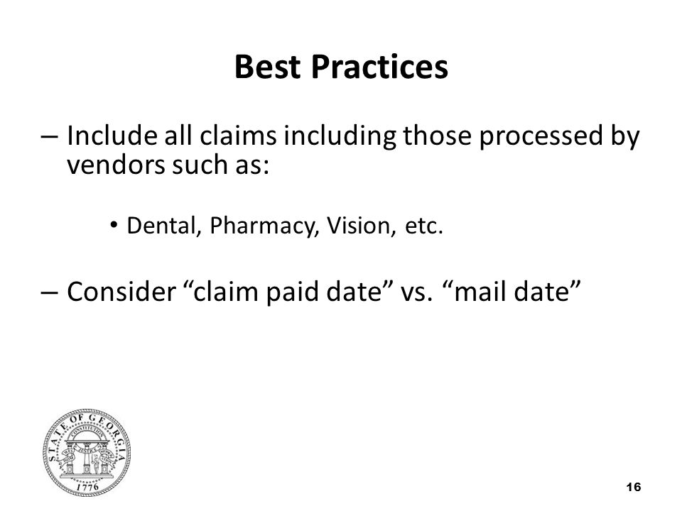Best Practices – Include all claims including those processed by vendors such as: Dental, Pharmacy, Vision, etc. – Consider claim paid date vs. mail d