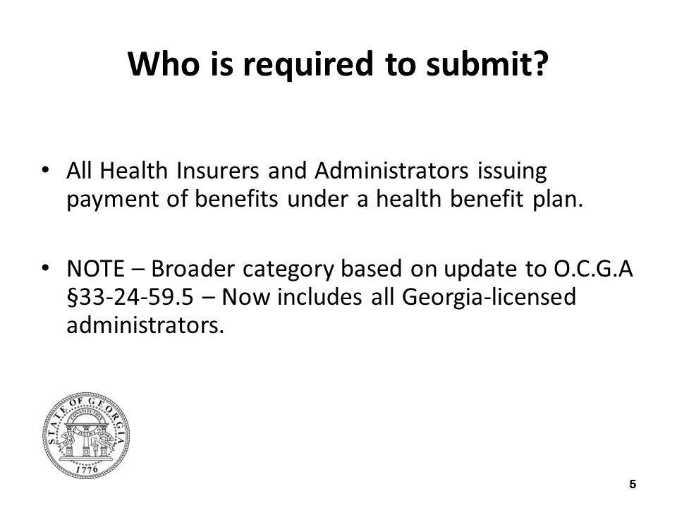 Who is required to submit? All Health Insurers and Administrators issuing payment of benefits under a health benefit plan. NOTE – Broader category bas