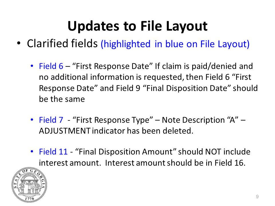 Updates to File Layout Clarified fields (highlighted in blue on File Layout) Field 6 – First Response Date If claim is paid/denied and no additional i