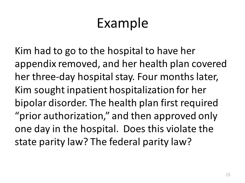 Example Kim had to go to the hospital to have her appendix removed, and her health plan covered her three-day hospital stay.