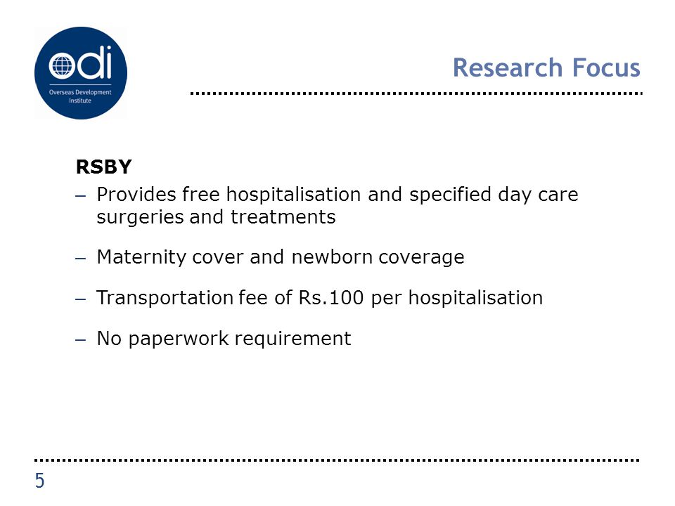 Research Focus RSBY – Provides free hospitalisation and specified day care surgeries and treatments – Maternity cover and newborn coverage – Transport