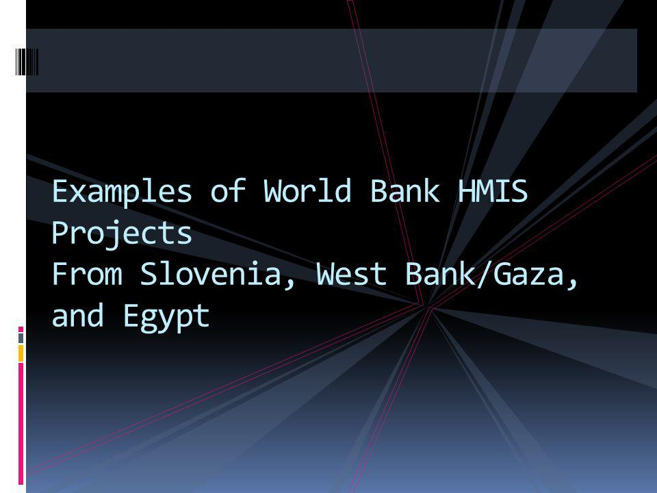 Examples of World Bank HMIS Projects From Slovenia, West Bank/Gaza, and Egypt